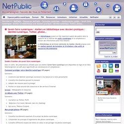 Savoir-faire numériques : Ateliers en bibliothèque avec dossiers pratiques : Identité numérique, Twitter, photos…