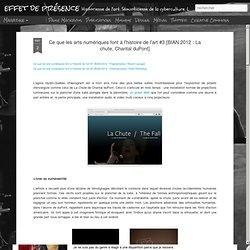 Ce que les arts numériques font à l'histoire de l'art #3 [BIAN 2012 : La chute, Chantal duPont]