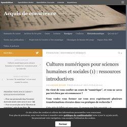 Cultures numériques pour sciences humaines et sociales (1) : ressources introductives – Acquis de conscience