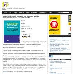 L'évolution des cultures numériques, de la mutation du lien social à l'organisation du travail - Christian Licoppe et al. - FYP Editions