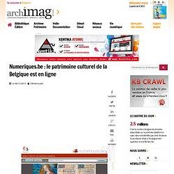 Numeriques.be : le patrimoine culturel de la Belgique est en ligne