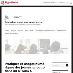 Pratiques et usages numériques des jeunes : productions du GTnum 4 – Éducation, numérique et recherche