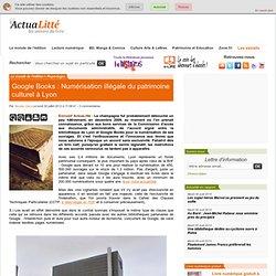Google Books : Numérisation illégale du patrimoine culturel à Lyon