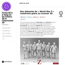 Des éléments de «World War Z» numérisés grâce au scanner 3D by Fichier3D.fr le blog sur les fichiers 3D et l'impression 3D