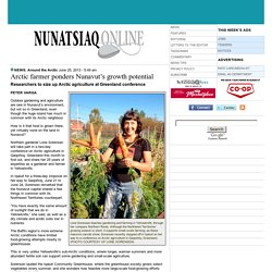 NunatsiaqOnline 2013-06-25: NEWS: Arctic farmer ponders Nunavut's growth potential