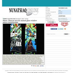NunatsiaqOnline 2012-11-27: NEWS: Photo: Duncan unveils stained glass window