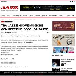 TRA JAZZ E NUOVE MUSICHE CON RETE DUE. SECONDA PARTE - Musica Jazz