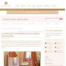 Luxury Baby Nurseries Kids Children Playrooms Posh Toddler | LuxeLiving -- The Spotlight