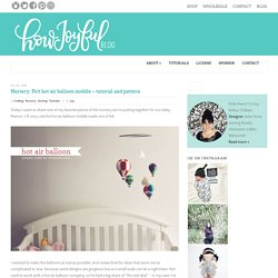 Nursery: Felt hot air balloon mobile – tutorial and pattern