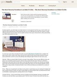 The Best Nursery Furniture is at Kids N Cribs - The Best Nursery Furniture is at Kids N Cribs by Mike Marini