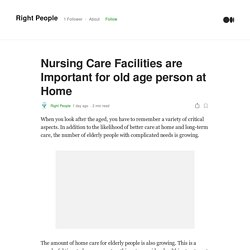 Nursing Care Facilities are Important for old age person at Home