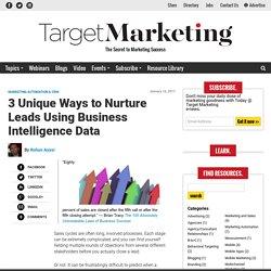 3 Unique Ways to Nurture Leads Using Business Intelligence Data