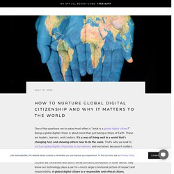 How to Nurture Global Digital Citizenship and Why it Matters to the World