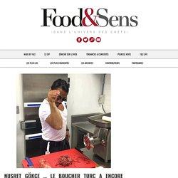 Nusret Gökçe … le boucher turc a encore frappé ! - Food & Sens