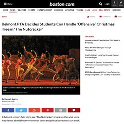 Belmont PTA Decides Students Can Handle 'Offensive' Christmas Tree in 'The Nutcracker' - Massachusetts news