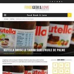 Nutella brise le tabou sur l'huile de palme