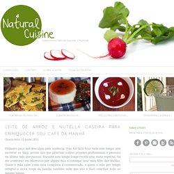 Leite de Arroz e Nutella Caseira para enriquecer seu café da manhã - Natural Chef Cuisine