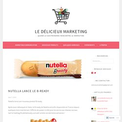 Nutella lance le B-ready – Le Délicieux Marketing