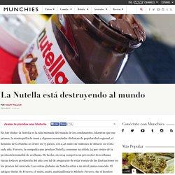 La Nutella está destruyendo al mundo