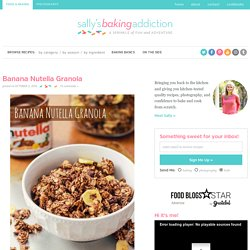Banana Nutella Granola - Sallys Baking Addiction