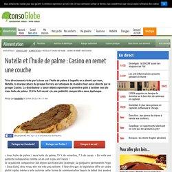 Nutella et l'huile de palme : Casino en remet une couche