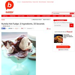 Nutella Hot Fudge Sauce: 2 Ingredients, 33 seconds