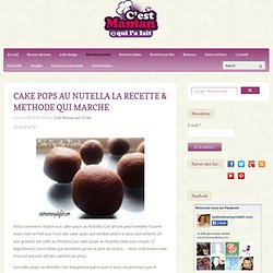 FAIRE DES CAKE POPS AU NUTELLA LA METHODE QUI MARCHE :-)