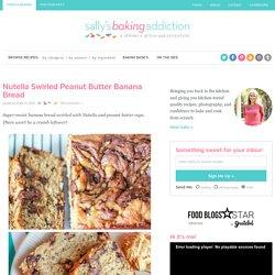 Nutella Swirled Peanut Butter Banana Bread - Sallys Baking Addiction