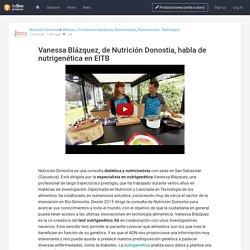 Vanessa Blázquez, de Nutrición Donostia, habla de nutrigenética en EITB