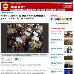 Granos andinos de gran valor nutricional para combatir la desnutrici n