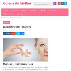 Nutricosmeticos - Oxinova - Coisas de Mulher