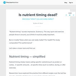 "Is nutrient timing dead? And does ""when"" you eat really matter?"