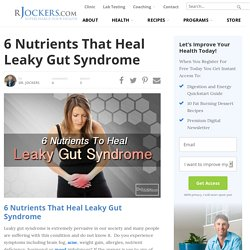 6 Nutrients That Heal Leaky Gut Syndrome - DrJockers.com