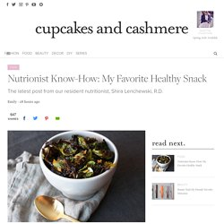 Nutrionist Know-How: My Favorite Healthy Snack - Cupcakes & Cashmere
