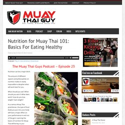 Nutrition For Muay Thai 101: Basics For Eating Healthy