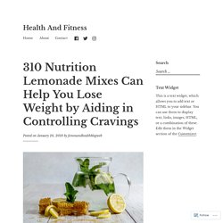 310 Nutrition Lemonade Mixes Can Help You Lose Weight by Aiding in Controlling Cravings