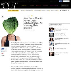 Juice Heads: How the Newest Liquid-Nutrition Cultists Are Mastering Their Intestines
