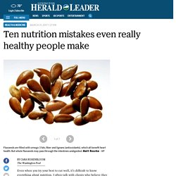 Ten nutrition mistakes even really healthy people make