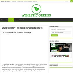 IV Nutrition Therapy - The Process, Preparation and Benefits