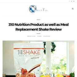 310 Nutrition Product As Well As Meal Replacement Shake Review