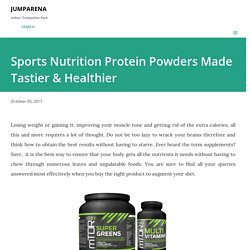 Sports Nutrition Protein Powders Made Tastier & Healthier