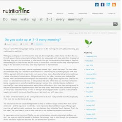 Nutrition Inc. » Do you wake up at 2-3 every morning?