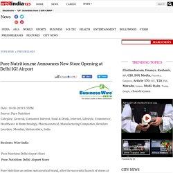 Pure Nutrition.me Announces New Store Opening at Delhi IGI Airport - Press Releases News - Webindia123.com