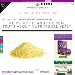 Weird Myths and the Real Truth About Nutritional Yeast - Kimberly Snyder