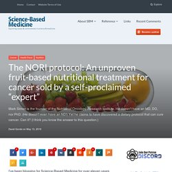 "The NORI protocol: An unproven fruit-based nutritional treatment for cancer sold by a self-proclaimed ""expert"""