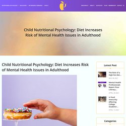 Child Nutritional Psychology: Diet Increases Risk of Mental Health Issues in Adulthood