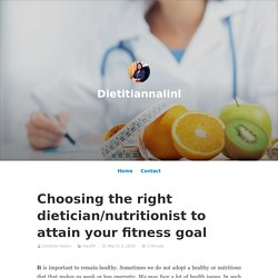 Choosing the right dietician/nutritionist to attain your fitness goal – Dietitiannalini