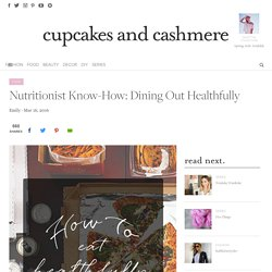 Nutritionist Know-How: Dining Out Healthfully - Cupcakes & Cashmere