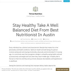 Stay Healthy Take A Well Balanced Diet From Best Nutritionist In Austin – Thrival Nutrition