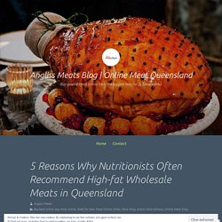 5 Reasons Why Nutritionists Often Recommend High-fat Wholesale Meats in Queensland – Angliss Meats Blog